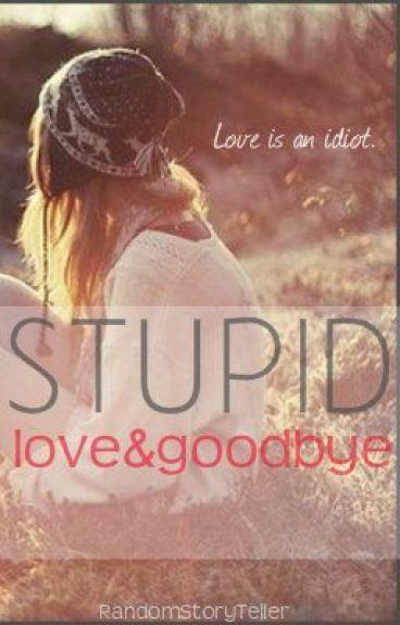 Stupid Love & Goodbye by RandomStoryTeller
