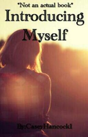 Introducing Myself  [About Author] [Not an Actual Book] by CaseyHancock1