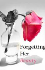 Forgetting Her Beauty by XxXAlexgoesmooXxX