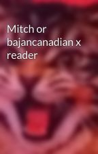 Mitch or bajancanadian x reader by Kittykatlover8910