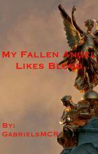 My Fallen Angel Likes Blood by GabrielsMCR