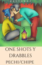One Shots y Drabbles Pechi/Chipe. by Daftgray
