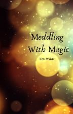 Meddling With Magic by RevWilde7