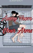 Away From Your Arms  by francheskaarcedera