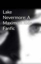 Lake Nevermore: A Maximum Ride Fanfic by PanicAsherPanic