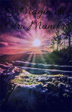 La Magia Del Otro Mundo. by richi8888