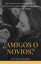 ¿Amigos o Novios? by Michiruvalera07