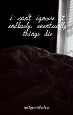i can't ignore it endlessly, eventually things die [squampy] by notyourstolose