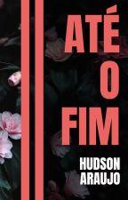 Até o Fim by HudsonAraujo2