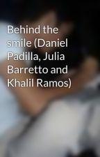 Behind the smile (Daniel Padilla, Julia Barretto and Khalil Ramos) by AckoSiAiko