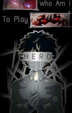 || Who Am I To Play Hero? || •TodoBakuDeku• by AliceWishie