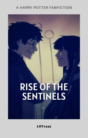 Rise of the Sentinels (Harry Potter Fanfiction) by LHT1995