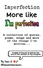 Imperfection More Like I'm perfection  by samarisaunicorn