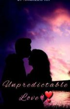 Unpredictable love (SLOW UPDATES) by Shahzz0407