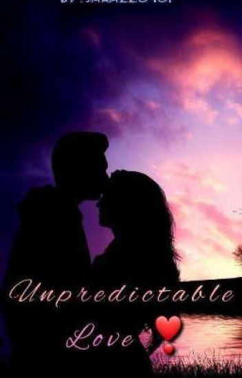 Unpredictable love😍😍😍😘😘(SLOW UPDATES)