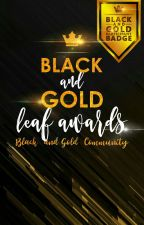 Black and Gold Leaf Awards 2019 [Open] by BlackandGold235