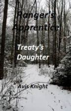 Treaty's Daughter (Book one of The Ranger and The Thief series) by Avisknight