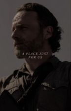 A Place Just For Us. (Rick Grimes) by evahallewell