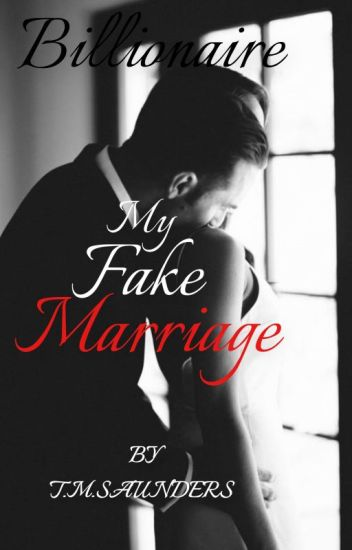 Billionaire My Fake Marriage - T M  Saunders - Wattpad