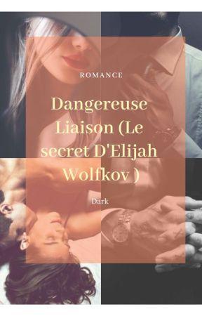 Liaison Dangereuse ( Le secret d'Elijah Wolfkov ) by Lamiss141