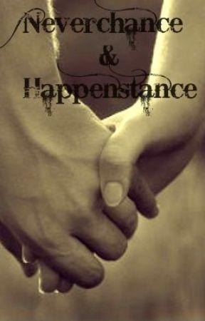 Neverchance & Happenstance by AspiringWriter1994