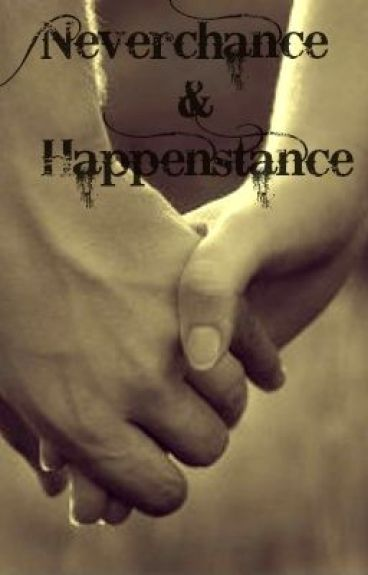 Neverchance & Happenstance by AspiringWriter1994
