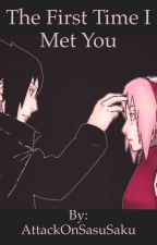 The First Time I Met You (SasuSaku) { EDITING } by AttackOnSasuSaku