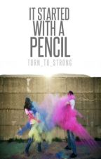 It Started With a Pencil by Torn_to_Strong