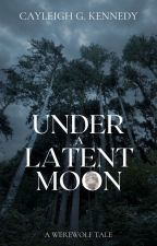 Under A Latent Moon (A Werewolf Tale) by DumDumPops4