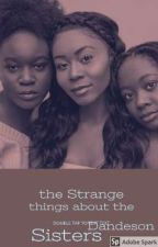 the Strange thing about the Dandeson Sisters by CeeAh_doll