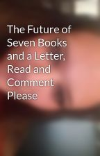The Future of Seven Books and a Letter, Read and Comment Please by iansmommy2010