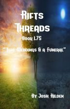 "Rifts Threads Book 1.75 - ""Two Weddings & a Funeral"" by JoshHilden"