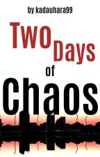 Two Days of Chaos [Complete/Short Story] #Wattys2019 by kadauhara99