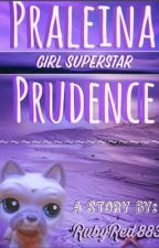 Praleina Prudence, Girl Superstar. by RubyRed883