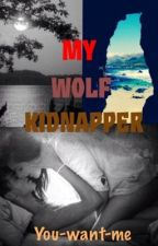 My wolf kidnapper by You-want-me