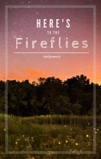 Here's to the Fireflies by iamEphemeral