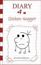 Diary Of  A Chicken Nugget by TokyoWriter21