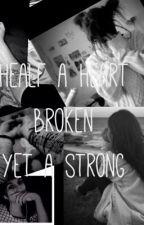 Healf a heart broken, yet a strong. by hellosuecat