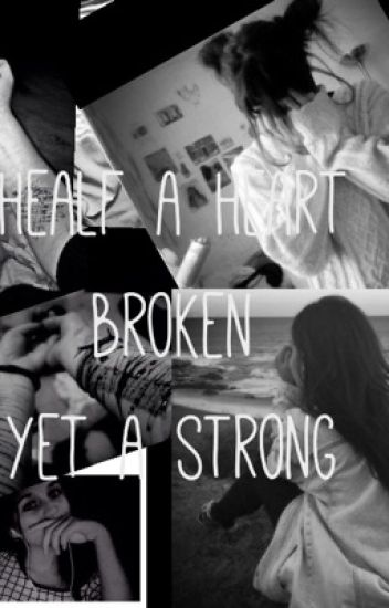 Healf a heart broken, yet a strong.
