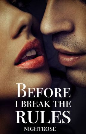 Before I Break The Rules - Short Story Collection by NightRose154