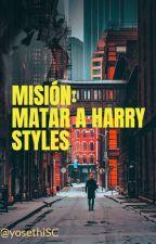 Misión: Matar a Harry Styles - TERMINADO- by AllOfMy-