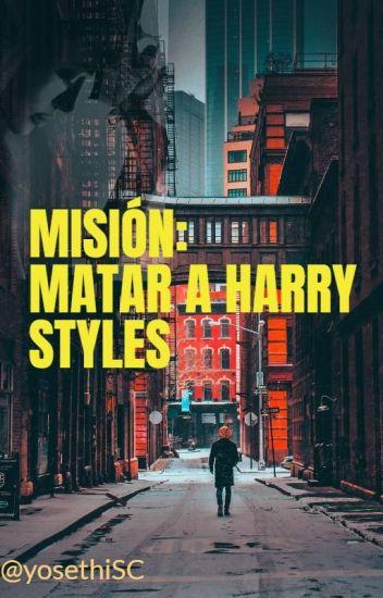 Misión: Matar a Harry Styles - TERMINADO-