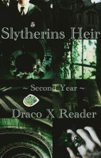 Slytherins Heir [Draco X Reader] - Year Two by emilyfangirl7