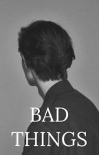 Bad Things by high_on_love