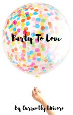 Party To Love by CurrentlyUnicorn