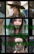 When The World Crumbled ( Carl Grimes love story The walking dead fanfiction ) by theimperfect1