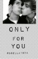 Only For You by rosella1854