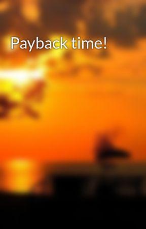 Payback time! by jennyc26