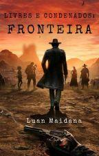 Livres e Condenados: Fronteira by MaidanaLuan