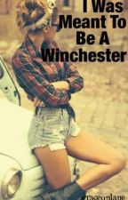 I Was Meant To Be A Winchester by graceynlane